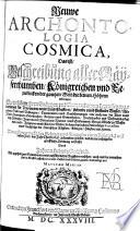 Neuwe Archontologia cosmica, das ist Beschreibung alle Kayserthumben, Königreichen und Republicken der gantzen Welt, die keinen Höhern erkennen
