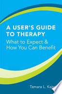 A User's Guide To Therapy: What To Expect And How You Can Benefit : therapy. this book is for clients—and for clinicians...