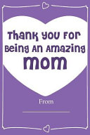 Thank You for Being an Amazing Mom  Love Journal Fill in Book