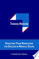 Thinking Medicine Structure Your Knowledge For Success In Medical Exams
