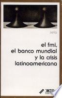 El FMI, el Banco Mundial y la crisis latinoamericana