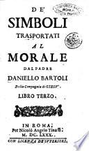 De  simboli trasportati al morale dal padre Daniello Bartoli della Compagnia di Gies    Libro terzo