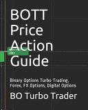 Bott Price Action Guide: Binary Options Turbo Trading, Forex, Fx Options, Digital Options