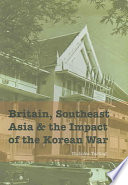 Britain  Southeast Asia and the Impact of the Korean War