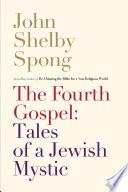 The Fourth Gospel  Tales of a Jewish Mystic