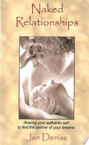 Naked Relationships: Sharing Your Authentic Self to Find the Partner of Your Dreams - ISBN:9781612832241