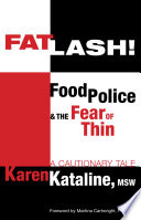 Fatlash  Food Police   the Fear of Thin    A Cautionary Tale