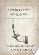 How to be Happy  Not a Self Help Book  Seriously