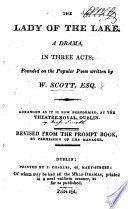 The Lady of the Lake. A Drama, in Three Acts [and in Verse], Founded on the Popular Poem Written by Walter Scott, Esqre, Etc. [By Thomas J. Dibdin. In Verse.]