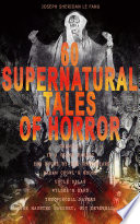 60 SUPERNATURAL TALES OF HORROR  Carmilla  In a Glass Darkly  The House by the Churchyard  Madam Crowl s Ghost  Uncle Silas  Wylder s Hand  The Purcell Papers  The Haunted Baronet  Guy Deverell