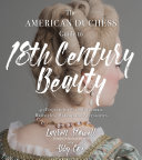 The American Duchess Guide To 18th Century Beauty : with incredible success and received a...