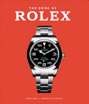 The Book Of Rolex : of vintage models, current designs...