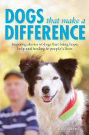 Dogs That Make A Difference : their guard, to older people finding companionship and...