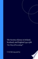 The Society of Jesus in Ireland  Scotland  and England 1541 1588