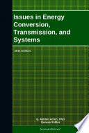 Issues in Energy Conversion  Transmission  and Systems  2011 Edition
