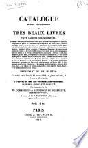 Catalogue d'une collection de très beaux livres tant anciens que modernes, formant l'une des plus précieuses et des plus riches bibliothèques de la capitale; ... provenant de mm. W. et AA. la vente aura lieu le 11 mars 1841, ..