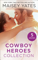 The Maisey Yates Collection : Cowboy Heroes: Take Me, Cowboy / Hold Me, Cowboy / Seduce Me, Cowboy / Claim Me, Cowboy / The Rancher's Baby (Mills & Boon E-Book Collections) : yates's unputtdownable contemporary romances!...