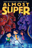 Almost Super : a fresh, funny middle grade adventure about...