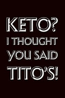 Keto I Thought You Said Tito S Funny Keto Diet Gift This Is A Blank Lined Journal That Makes A Perfect Keto Diet Gift For Men Or Women It S 6x9 Wi