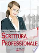 Scrittura Professionale  Guida Pratica per Migliorare le tue Capacit   di Scrittura in Azienda e nel Lavoro   Ebbok Italiano   Anteprima Gratis