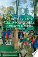 Archery And Crossbow Guilds In Medieval Flanders 1300 1500 book