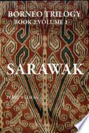 Borneo Trilogy Sarawak  Volume 1