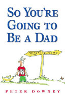 So You re Going To Be a Dad