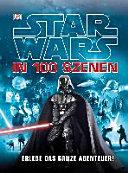 Star wars in 100 Szenen : [erlebe das ganze Abenteuer!]