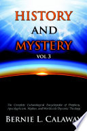 History And Mystery The Complete Eschatological Encyclopedia Of Prophecy Apocalypticism Mythos And Worldwide Dynamic Theology Vol 3