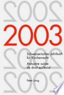 Schweizerisches Jahrbuch Fur Kirchenrecht. Band 8, 2003/annuaire Suisse De Droit Ecclesial. Volume 8 (2003)