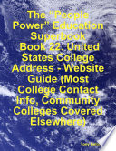The    People Power    Education Superbook  Book 22  United States College Address   Website Guide  Most College Contact Info  Community Colleges Covered Elsewhere