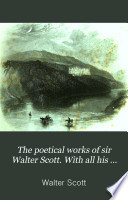 The poetical works of sir Walter Scott  With all his intrs  and notes  also various readings  and the editor s  J G  Lockhart s  notes