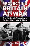 Projecting Britain at War