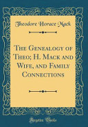 The Genealogy of Theo; H. Mack and Wife, and Family Connections (Classic Reprint)