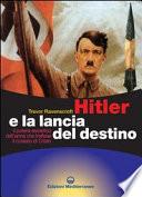 Hitler e la lancia del destino  Il potere esoterico dell arma che trafisse il costato di Cristo