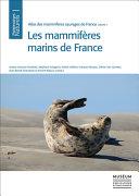 Atlas Des Mammifères Sauvages de France Volume 1: Les Mammifères Marins de France