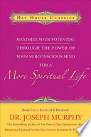 Maximize Your Potential Through The Power Of Your Subconscious Mind For A More Spiritual Life