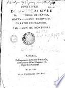 Deux Livres De Paul Aemyle De L'histoire De France, Nouvellement Traduicts De Latin En François, Par Simon De Monthiers (Carmen G. Putherbaei) : ...