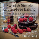 Sweet   Simple Gluten Free Baking  Irresistible Classics in 10 Ingredients Or Less