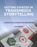 Getting started with transmedia storytelling : a practical guide for beginners