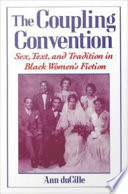 The Coupling Convention Sex Text And Tradition In Black Women S Fiction book