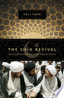The Shia Revival  How Conflicts Within Islam Will Shape the Future