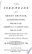 The Corn trade of Great Britain for Eighteen Years  from 1748 to 1765  Compared with the Eighteen Years from 1771 to 1788