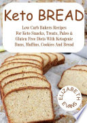 Keto Bread Low Carb Bakers Recipes For Keto Snacks Treats Paleo Gluten Free Diets With Ketogenic Buns Muffins Cookies Bread