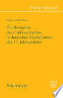 Die Rezeption des Orpheus Mythos in deutschen Musikdramen des 17  Jahrhunderts