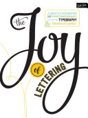 The Joy Of Lettering : beautiful illuminated letters and sophisticated lettering projects,...