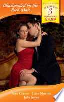 Blackmailed by the Rich Man  In the Millionaire s Possession   Blackmailed Into Marriage   Bedded by Blackmail  Mills   Boon By Request