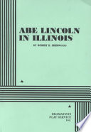 Abe Lincoln in Illinois A Play in Three Acts