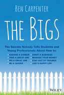 The bigs : the secrets nobody tells students and young professionals about how to : choose a career,