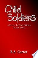 Child Soldiers: Stolen Pawns Series Book One